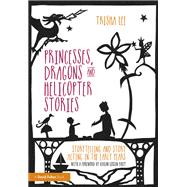 Princesses, Dragons and Helicopter Stories: Storytelling and story acting in the early years by Lee; Trisha, 9781138797642