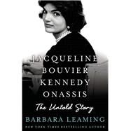 Jacqueline Bouvier Kennedy Onassis: The Untold Story by Leaming, Barbara, 9781250017642