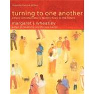 Turning to One Another : Simple Conversations to Restore Hope to the Future by Wheatley, Margaret J., 9781576757642