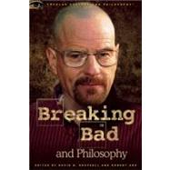 Breaking Bad and Philosophy : Badder Living Through Chemistry by Koepsell, David R.; Arp, Robert, 9780812697643