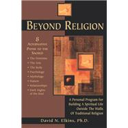 Beyond Religion : A Personal Program for Building a Spiritual Life Outside the Walls of Traditional Religion by David N. Elkins, Ph.D., 9780835607643