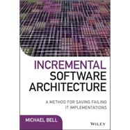Incremental Software Architecture by Bell, Michael, 9781119117643
