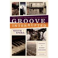 Groove Interrupted Loss, Renewal, and the Music of New Orleans by Spera, Keith, 9781250007643