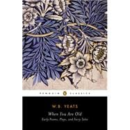 When You Are Old: Early Poems, Plays, and Fairy Tales by Yeats, W. B.; Doggett, Rob, 9780143107644