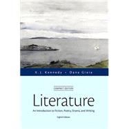 Literature An Introduction to Fiction, Poetry, Drama, and Writing, Compact Edition Plus MyLiteratureLab -- Access Card Package by Kennedy, X. J.; Gioia, Dana, 9780134047645