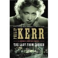 The Lady from Zagreb by Kerr, Philip, 9780399167645