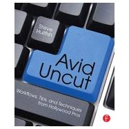 Avid Uncut: Workflows, Tips, and Techniques from Hollywood Pros by Hullfish; Steve, 9780415827645