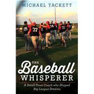 The Baseball Whisperer by Tackett, Michael, 9780544387645