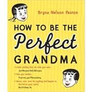 How to Be the Perfect Grandma by Paston, Bryna Nelson, 9781402237645