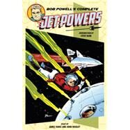 Bob Powell's Complete Jet Powers by Powell, Bob; Rude, Steve; Vance, James (CON); Wooley, John (CON); Dhalk, Randal (CON), 9781616557645