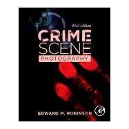 Crime Scene Photography by Robinson, Edward M., 9780128027646