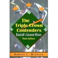 The Triple Crown Contenders: Baseball's Greatest Hitters by Minteer, Robert L., 9780595007646