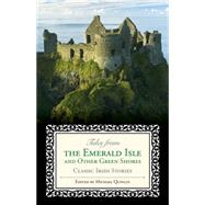 Tales from the Emerald Isle and Other Green Shores: Classic Irish Stories by Quinlin, Michael, 9781493007646
