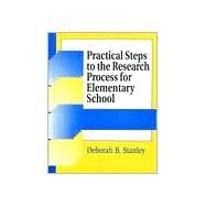Practical Steps to the Research Process for Elementary School by Stanley, Deborah B., 9781563087646