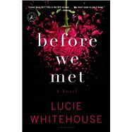 Before We Met A Novel by Whitehouse, Lucie, 9781620407646