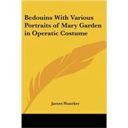 Bedouins With Various Portraits of Mary Garden in Operatic Costume by Huneker, James, 9781417927647