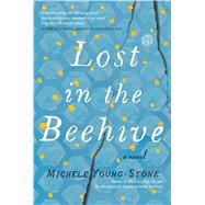 Lost in the Beehive A Novel by Young-Stone, Michele, 9781451657647