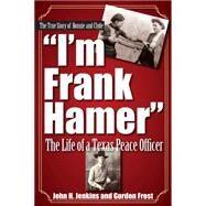 I'm Frank Hamer by Frost, H. Gordon; Jenkins, John H., 9781933337647