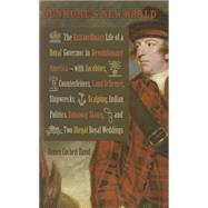 Dunmore's New World: The Extraordinary Life of a Royal Governor in Revolutionary America - with Jacobites, Counterfeiters, Land Schemes, Shipwrecks, Scalping, Indian Polit by David, James Corbett, 9780813937649