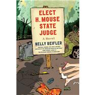 Elect H. Mouse State Judge A Novel