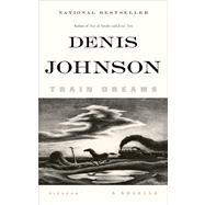 Train Dreams A Novella by Johnson, Denis, 9781250007650