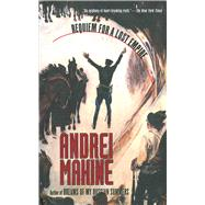 Requiem for a Lost Empire: A Novel by MAKINE,ANDREI, 9781611457650
