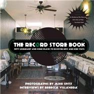 The Record Store Book Fifty Legendary and Iconic Places to Discover New and Used Vinyl by Spitz, Mike; Villaneda, Rebecca, 9781940207650