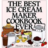 The Best Ice Cream Maker Cookbook Ever by Fallon, Peggy, 9780060187651