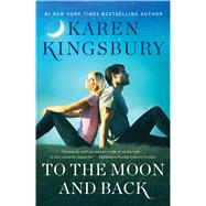 To the Moon and Back by Kingsbury, Karen, 9781451687651
