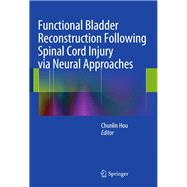 Functional Bladder Reconstruction Following Spinal Cord Injury Via Neural Approaches by Hou, Chunlin, 9789400777651