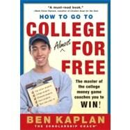 How to Go to College Almost for Free : The Secrets of Winning Scholarship Money by Kaplan, Ben R., 9780060937652
