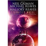 Eternity's Wheel by Gaiman, Neil; Reaves, Michael; Reaves, Mallory, 9780062397652