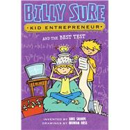 Billy Sure, Kid Entrepreneur and the Best Test by Sharpe, Luke; Ross, Graham, 9781481447652