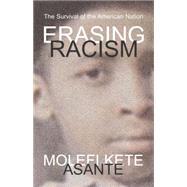 Erasing Racism by Asante, Molefi Kete, 9781591027652