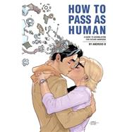 How to Pass As Human by Kelman, Nic; Junior, Pericles; DeLucco, Rick, 9781616557652