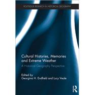 Cultural Histories, Memories and Extreme Weather: A Historical Geography Perspective by Endfield; Georgina H., 9781138207653