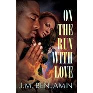 On the Run With Love by BENJAMIN, J.M., 9781622867653
