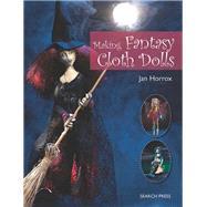 Making Fantasy Cloth Dolls by Horrox, Jan, 9781844487653