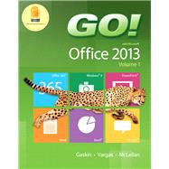 GO! With Office 2013 VOL1 & MyITLab with Pearson eText by GASKIN & VARGAS, 9780133897654