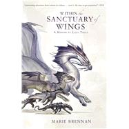 Within the Sanctuary of Wings A Memoir by Lady Trent by Brennan, Marie, 9780765377654