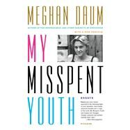 My Misspent Youth Essays by Daum, Meghan, 9781250067654