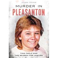 Murder in Pleasanton: Tina Faelz and the Search for Justice by Suchon, Joshua, 9781467117654
