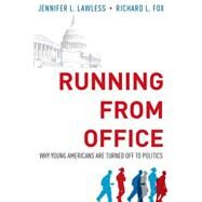 Running from Office Why Young Americans are Turned Off to Politics by Lawless, Jennifer L.; Fox, Richard L., 9780199397655