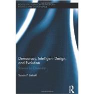 Democracy, Intelligent Design, and Evolution: Science for Citizenship by Liebell; Susan, 9780415897655