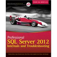 Professional SQL Server 2012 Internals and Troubleshooting by Bolton, Christian; Langford, Justin; Berry, Glenn; Payne, Gavin; Banerjee, Amit; Farley, Rob, 9781118177655