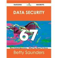 Data Security 67 Success Secrets: 67 Most Asked Questions on Data Security by Saunders, Betty, 9781488517655