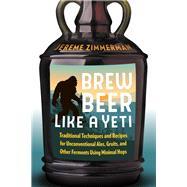 Brew Beer Like a Yeti by Zimmerman, Jereme, 9781603587655