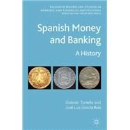 Spanish Money and Banking A History by Tortella, Gabriel; García Ruiz, José Luis, 9780230347656