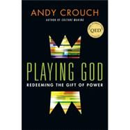 Playing God: Redeeming the Gift of Power by Crouch, Andy, 9780830837656