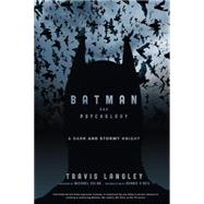 Batman and Psychology : A Dark and Stormy Knight by Langley, Travis, 9781118167656